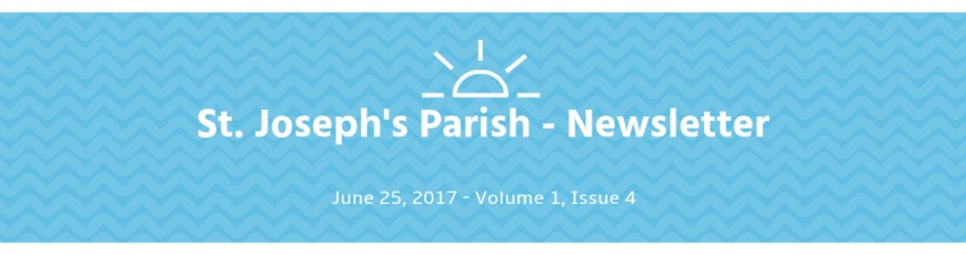 St. Joseph Parish – Newsletter (June 25, 2017) – Volume 1, Issue 4